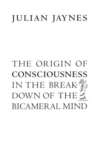 julian jaynes - the origin of consciouness and the breakdown of the bicameral mind